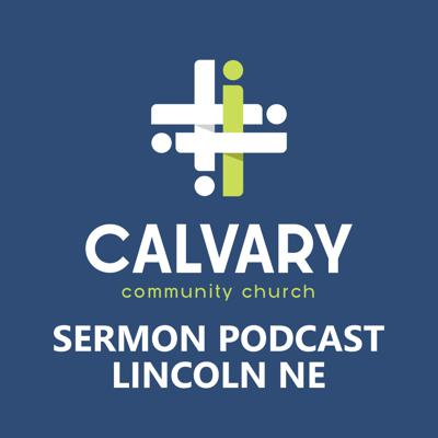 CalvaryCast - Calvary Community Church, Lincoln NE