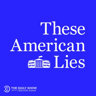 Cover art for The Daily Show Podcast Universe Episode 1: These American Lies