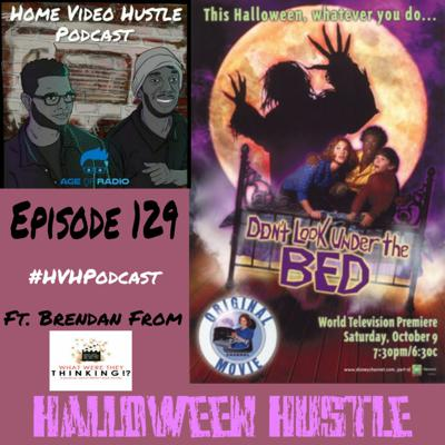 Cover art for Episode 129 - Don't Look Under The Bed (Ft. Brendan from What Were They Thinking Podcast)