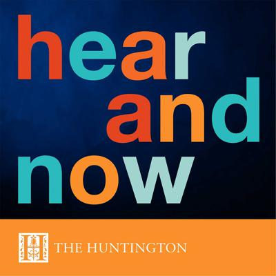 Hear and Now at The Huntington