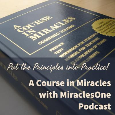 A Course in Miracles with MiraclesOne - Putting the Principles into Practice