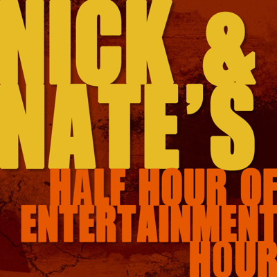 Nick & Nate's Half Hour of Entertainment Hour