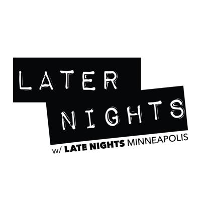 Later Nights is the newest, loudest, and live-est podcast in the Twin Cities. Packed with sketches, games and special guests, this podcast will feature a rotating cast of members from Minneapolis's only live, late night-style talk show, Late Nights Minneapolis. This is the cast's chance to try reading sketches and talk about things that maybe don't always fit the mold for the regular show. So you know it's gonna get weird.