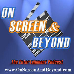 On Screen & Beyond - The Entertainment Podcast