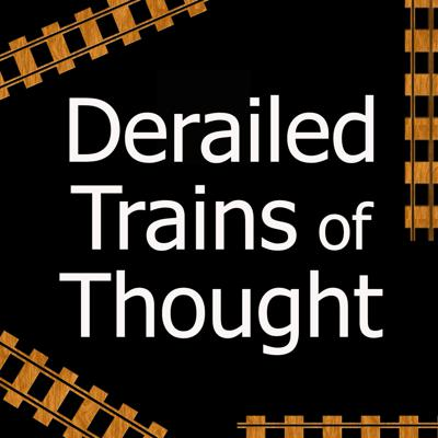 Derailed Trains of Thought