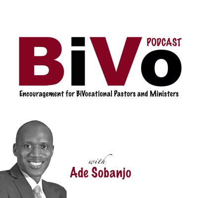 BiVo Podcast: Encouragement for BiVocational Pastors and Cell church Ministers