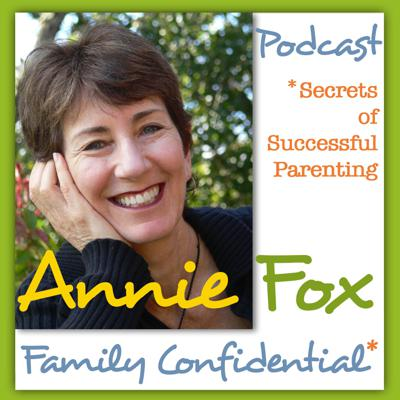 Family Confidential: Secrets of Successful Parenting with Annie Fox, M.Ed.