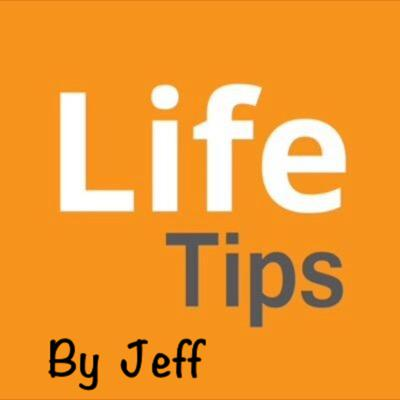 Life Tips by Jeff