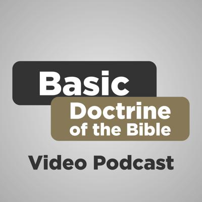 Basic Doctrine of the Bible Video Podcast