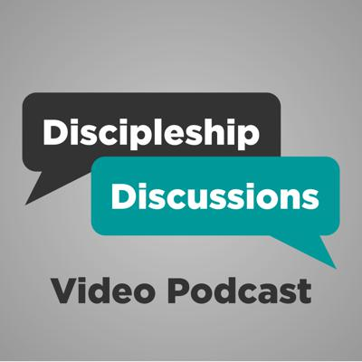Discipleship Discussions Video Podcast