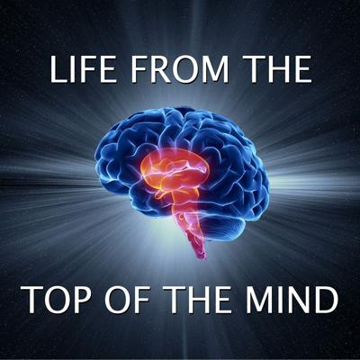 Life from the Top of the Mind