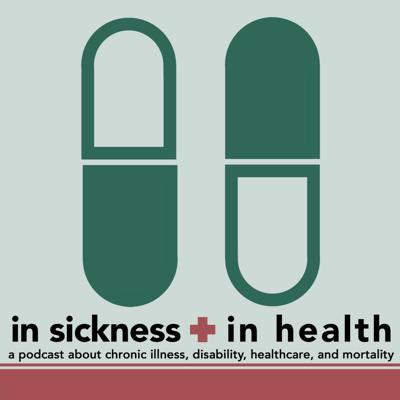 In Sickness + In Health: A Chronic Illness Podcast
