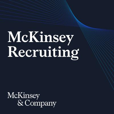 McKinsey Recruiting is a podcast is all about informing you about who we are, what we do, and about our recruiting process. We want to bring clarity in a way that is easy to digest. We know you have a lot on your plate so we want to take some of the work out of recruiting. In each episode we will do a deep dive on frequently asked questions to get you the information in which you are interested. Tune in to get an insider's view of McKinsey, hear us explain common misconceptions, and get to know some of our people to figure out what is the right next career step for you.