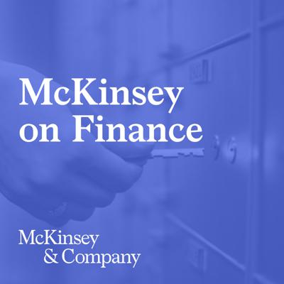 Experts and practitioners from McKinsey's Corporate Finance practice talk about value-creating strategies and the translation of those strategies into company performance. The podcast is a complement to the firm's quarterly publication, McKinsey on Finance.