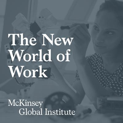 What is the future of work? The New World of Work explores how technologies like automation, robotics, and artificial intelligence are shaping how we work, where we work, and the skills and education we need to work. Featuring conversations with experts from the McKinsey Global Institute and thought leaders from the public and private sectors, this series will help business leaders, policymakers, and organizations understand what changes are afoot and how we can prepare today for a future that works.