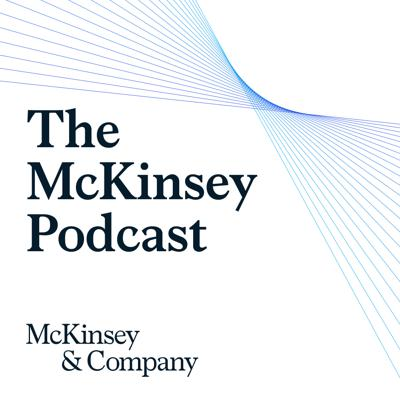 The McKinsey Podcast, our new flagship podcast series, takes you inside our global firm, and features conversations with experts on issues that matter most in business and management. McKinsey & Company is a management-consulting firm that helps businesses, governments, and not-for-profit organizations realize their most important goals.Topics covered in this series include strategy, technology, leadership, marketing, operations, organization, and the role of business in society.