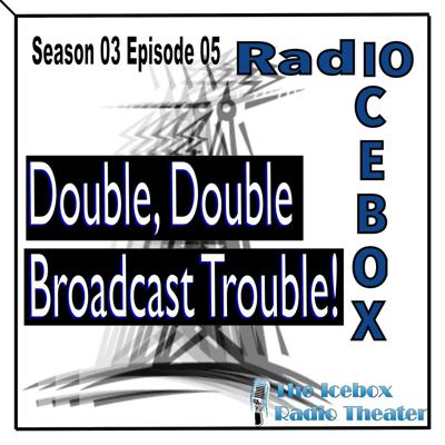 Cover art for Double, Double Broadcast Trouble! episode 0305