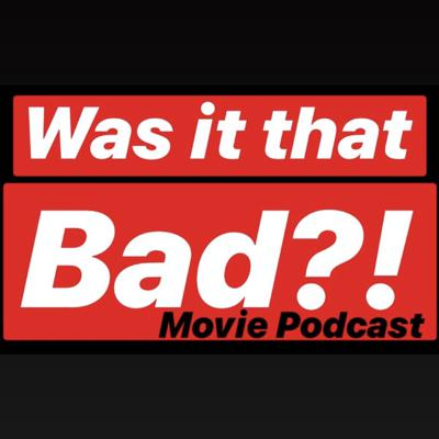 Was It That Bad Movie Podcast