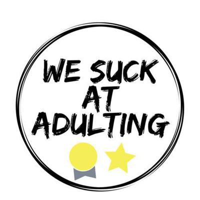 We Suck At Adulting