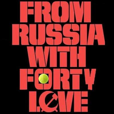 From Russia with Forty Love