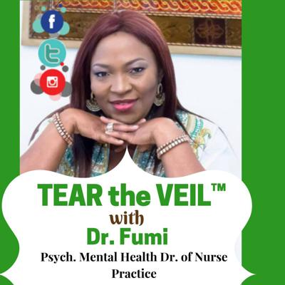 TEAR the VEIL™ with DR. FUMI, PSYCHDNP