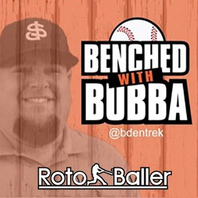 Benched with Bubba EP 306 - Bubba & Bat Flip 46 Fantasy Baseball Week 2 Chaos