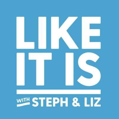 Like It Is with Steph & Liz
