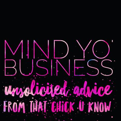 Cover art for Unsolicited Advice Ep. 25 Mind Yo' Business