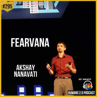 Cover art for 295: Akshay Nanavati | Revolutionary Science of How to Harness Fear (Fearvana)