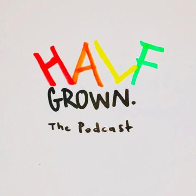 Half Grown Podcast