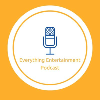 Everything Entertainment Podcast