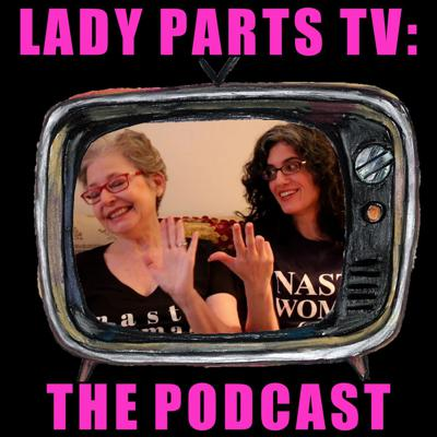 Lady Parts TV: The Podcast