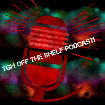 TGH Off The Shelf Podcast