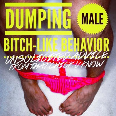 Cover art for Unsolicited Advice Ep. 20 Dumping Male Bitch-Like Behavior