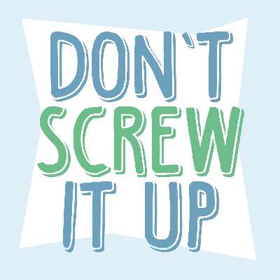Don't Screw It Up