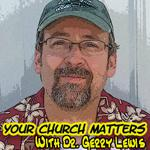 Your Church Matters Podcast with Dr. Gerry Lewis - A podcast for pastors and church leaders. You church matters and you are significant.