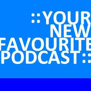 :: Your New Favourite Podcast ::