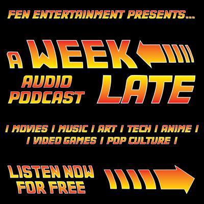 A Week Late Podcast