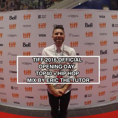 Cover art for TIFF 2016 Official Opening Day Top 40 + HipHop Mix By Eric The Tutor