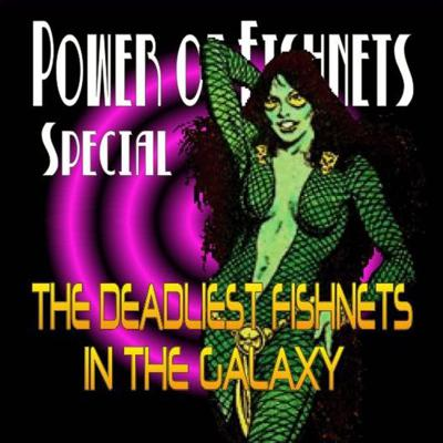 Cover art for Power of Fishnets Special: The Deadliest Fishnets in the Galaxy