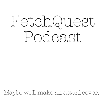 FetchQuest Podcast