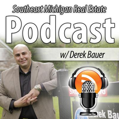 Southeast Michigan Real Estate Podcast with Derek Bauer