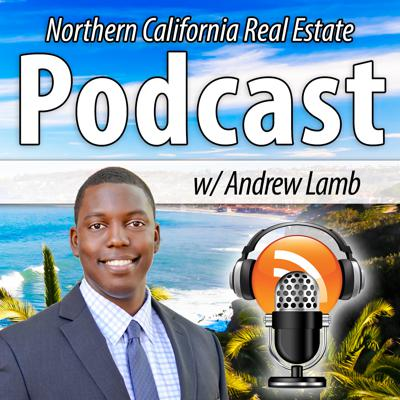 Northern California Real Estate Podcast with Andrew Lamb