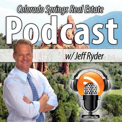 Colorado Springs Real Estate Podcast with Jeff Ryder