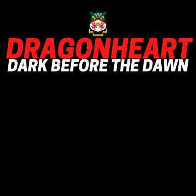 Cover art for 16 Dragonheart 17.01.21 Dark Before The Dawn