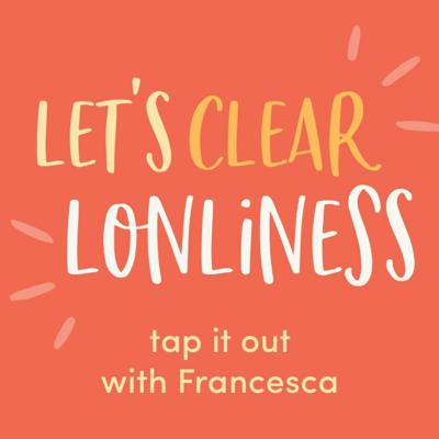 Cover art for #18: Loneliness - tap it out with Francesca
