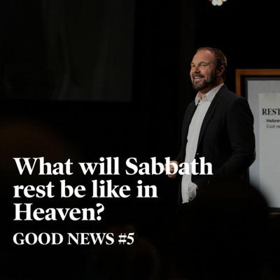 Cover art for Good News #5 - What will Sabbath rest be like in Heaven?