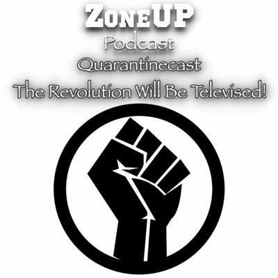 Cover art for ZoneUP Quarantinecast | The Revolution Will Be Televised!