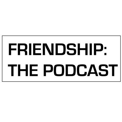 Cover art for FRIENDSHIP: THE PODCAST EPISODE 1