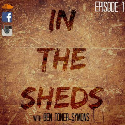 Cover art for In The Sheds Ep1